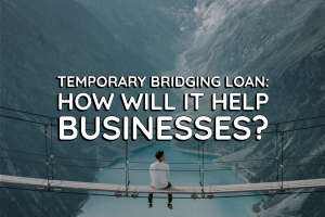 Temporary Bridging Loan & How Will it Help Businesses_